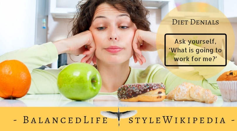 Diet Denials - Ask yourself, 'What is going to work for me?'
