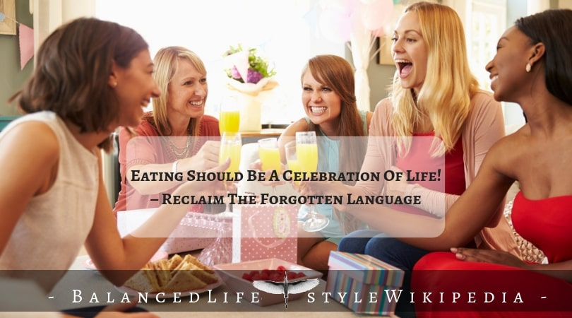 Eating Should Be A Celebration Of Life!