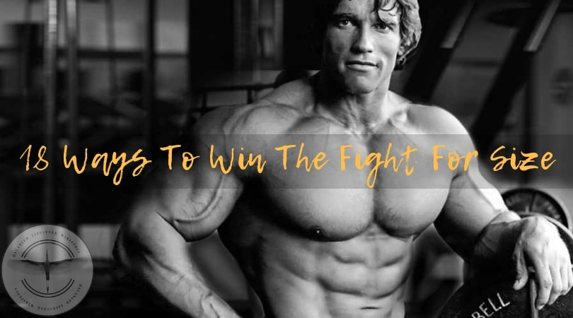 18 Ways To Win The Fight For Size