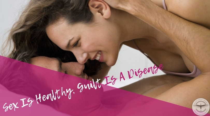 Sex Is Healthy, Guilt Is A Disease