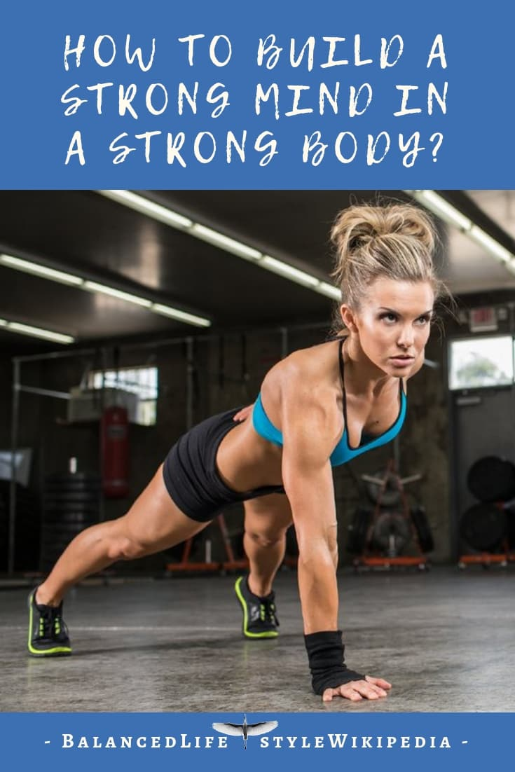 How to Build A Strong Mind In A Strong Body?